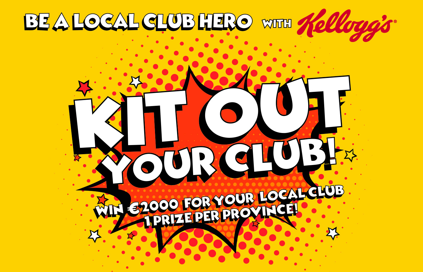 BE A LOCAL HERO AND KIT OUT YOUR CLUB WITH KELLOGG'S!