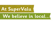 At SuperValu we believe in local...