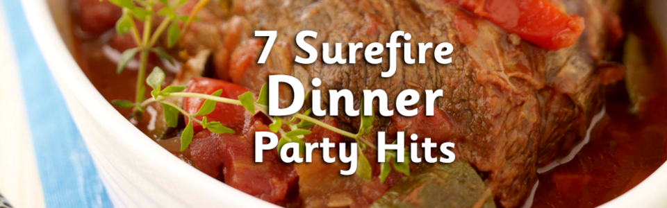 7 Surefire Dinner Party Hits